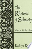 Rhetoric of Sobriety  The