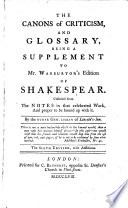 The Canons Of Criticism And Glossary Being A Supplement To Mr Warburton S Edition Of Shakespear Collected From The Notes In That Work By The Other Gentleman Of Lincoln S Inn I E Thomas Edwards The Fifth Edition Book PDF