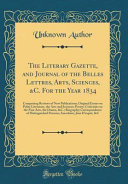 The Literary Gazette And Journal Of The Belles Lettres Arts Sciences C For The Year 1834