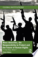 Mass Atrocities The Responsibility To Protect And The Future Of Human Rights