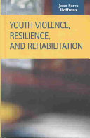 Youth Violence  Resilience  and Rehabilitation Book