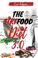 The Sirtfood Diet 3.0: The 28-day Meal Plan with Quick, Easy, and Proven Ways to Activate Your Skinny Gene To Burn Fat, Get Lean, and Stay He