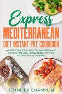 Express Mediterranean Diet Instant Pot Cookbook