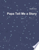 Papa Tell Me A Story