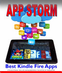 Pdf App Storm: Best Kindle Fire Apps, a Torrent of Games, Tools, and Learning Applications, Free and Paid, for Young and Old