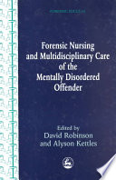 Forensic Nursing And Multidisciplinary Care Of The Mentally Disordered Offender