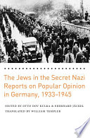 The Jews in the Secret Nazi Reports on Popular Opinion in Germany  1933 1945