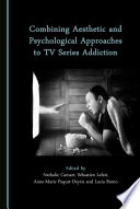Combining Aesthetic and Psychological Approaches to TV Series Addiction