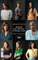 Snatches: moments from 100 years of women's lives : [eight monologues]