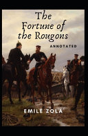 The Fortune of the Rougons Annotated