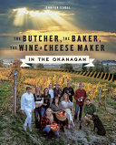 The Butcher  the Baker  the Wine and Cheese Maker in the Okanagan