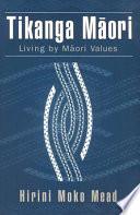 """Tikanga Māori: Living by Māori Values"" by Hirini Moko Mead, Sidney M. Mead"