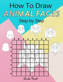 How To Draw Animal Faces Step by Step  Drawing Animals For Kids   Adults  A Step by Step Drawing and Activity Book for Kids