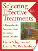 """Selecting Effective Treatments: A Comprehensive, Systematic Guide to Treating Mental Disorders"" by Linda Seligman, Lourie W. Reichenberg"