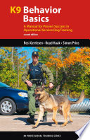 """K9 Behavior Basics: A Manual for Proven Success in Operational Service Dog Training"" by Resi Gerritsen, Ruud Haak, Simon Prins"