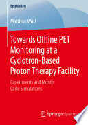 Towards Offline PET Monitoring at a Cyclotron Based Proton Therapy Facility Book