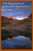 GPS Waypoints of Colorado s Fourteeners