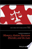 The Wiley Handbook of Memory  Autism Spectrum Disorder  and the Law
