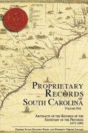 Proprietary Records of South Carolina: Abstracts of the records of the secretary of the province, 1675-1695
