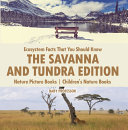 Ecosystem Facts That You Should Know - The Savanna and Tundra Edition - Nature Picture Books | Children's Nature Books