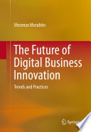 """The Future of Digital Business Innovation: Trends and Practices"" by Vincenzo Morabito"