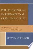 Politicizing The International Criminal Court