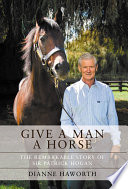 Give a Man a Horse  The Remarkable Story of Sir Patrick Hogan