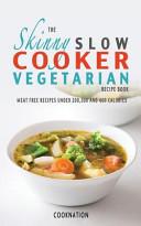 The Skinny Slow Cooker Vegetarian Recipe Book