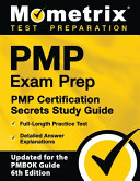 Pmp Exam Prep  Pmp Certification Secrets Study Guide  Full Length Practice Test  Detailed Answer Explanations   updated for the Pmbok Guide  6th Editi Book