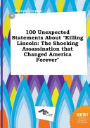100 Unexpected Statements about Killing Lincoln