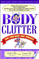 """Body Clutter: Love Your Body, Love Yourself"" by Marla Cilley, Leanne Ely"