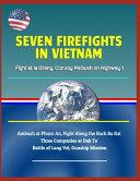 Seven Firefights in Vietnam - Fight at Ia Drang, Convoy Ambush on Highway 1, Ambush at Phuoc An, Fight Along the Rach Ba Rai, Three Companies at Dak To, Battle of Lang Vei, Gunship Mission