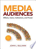 Media Audiences  : Effects, Users, Institutions, and Power