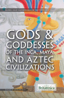 Gods and Goddesses of the Inca, Maya, and Aztec Civilizations