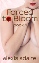Forced to Bloom, Book 1
