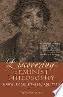 Discovering feminist philosophy: knowledge, ethics, politics