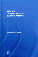 War and independence in Spanish America / Anthony McFarlane.