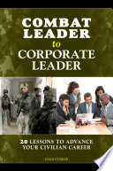 Combat Leader To Corporate Leader  20 Lessons To Advance Your Civilian Career