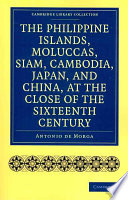 The Philippine Islands, Moluccas, Siam, Cambodia, Japan, and China, at the Close of the Sixteenth Century by Antonio de Morga PDF