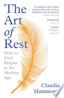 """The Art of Rest: How to Find Respite in the Modern Age"" by Claudia Hammond"