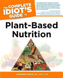 The Complete Idiot s Guide to Plant based Nutrition