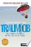Durchstarten zum Traumjob  : Das ultimative Handbuch für Ein-, Um- und Aufsteiger