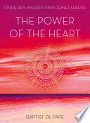 The Power of the Heart  : Finde den wahren Sinn deines Lebens