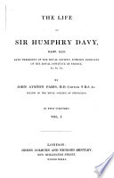 The Life of Sir Humphry Davy, Late President of the Royal Society, Foreign Associate of the Royal Institute of France ...  : In 2 volumes , Volume 1
