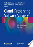 """Gland-Preserving Salivary Surgery: A Problem-Based Approach"" by M. Boyd Gillespie, Rohan R. Walvekar, Barry M. Schaitkin, David W. Eisele"