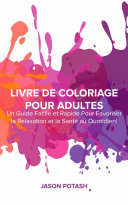 Livre de coloriage pour adultes : Un guide facile et rapide pour favoriser la relaxation et la santé au quotidien !