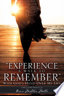 Experience A Walk To Remember With God S Hand Over My Life Book