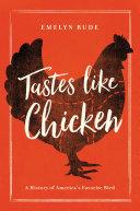 Tastes Like Chicken: A History of America's Favorite Bird