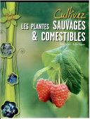 Cultivez les plantes sauvages & comestibles