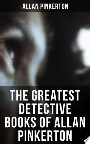 The Greatest Detective Books of Allan Pinkerton Ebook - barabook
